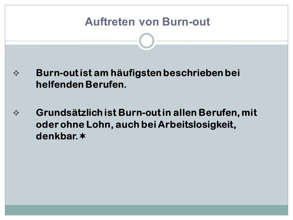  Burn-out ist am häufigsten beschrieben bei helfenden Berufen.