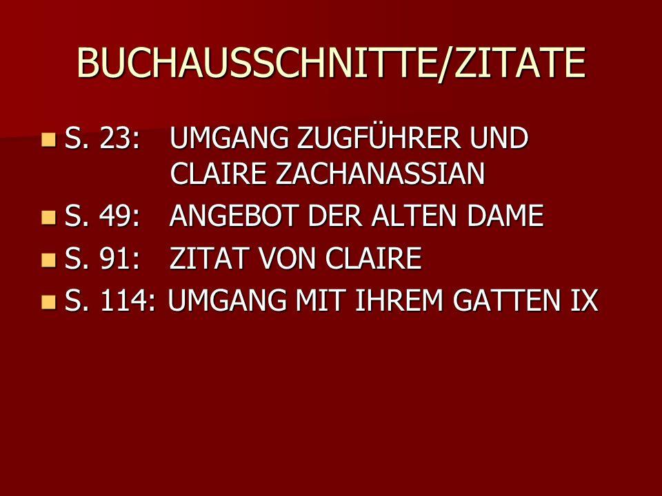 BUCHAUSSCHNITTE/ZITATE S. 23: UMGANG ZUGFÜHRER UND CLAIRE ZACHANASSIAN S. 23: UMGANG ZUGFÜHRER UND CLAIRE ZACHANASSIAN S. 49: ANGEBOT DER ALTEN DAME S