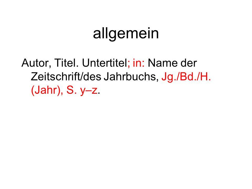allgemein Autor, Titel. Untertitel; in: Name der Zeitschrift/des Jahrbuchs, Jg./Bd./H.