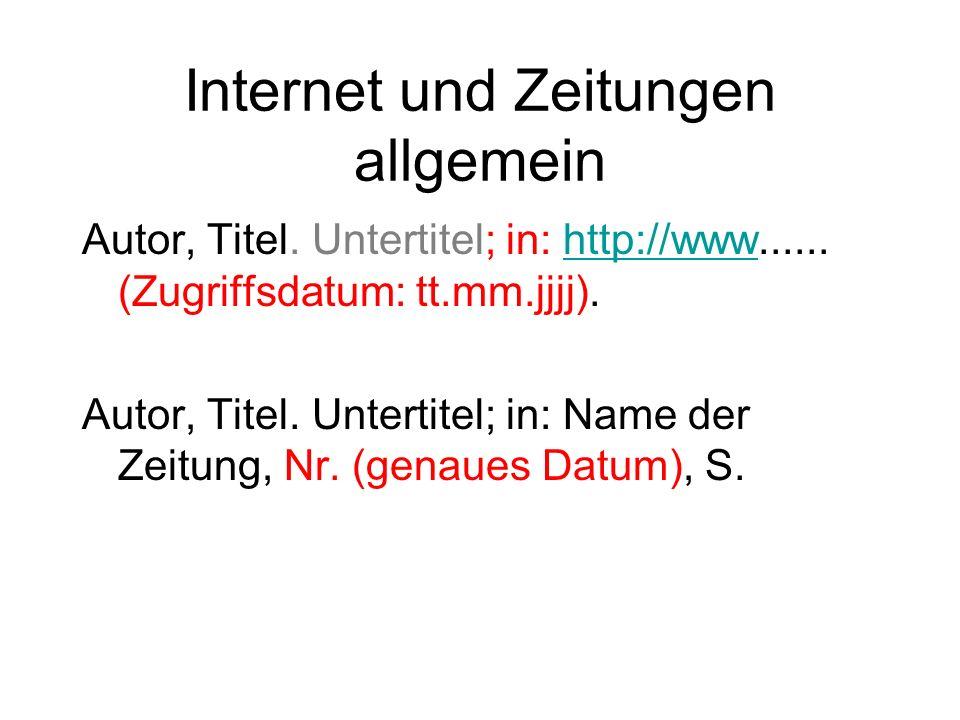 Internet und Zeitungen allgemein Autor, Titel. Untertitel; in: http://www......