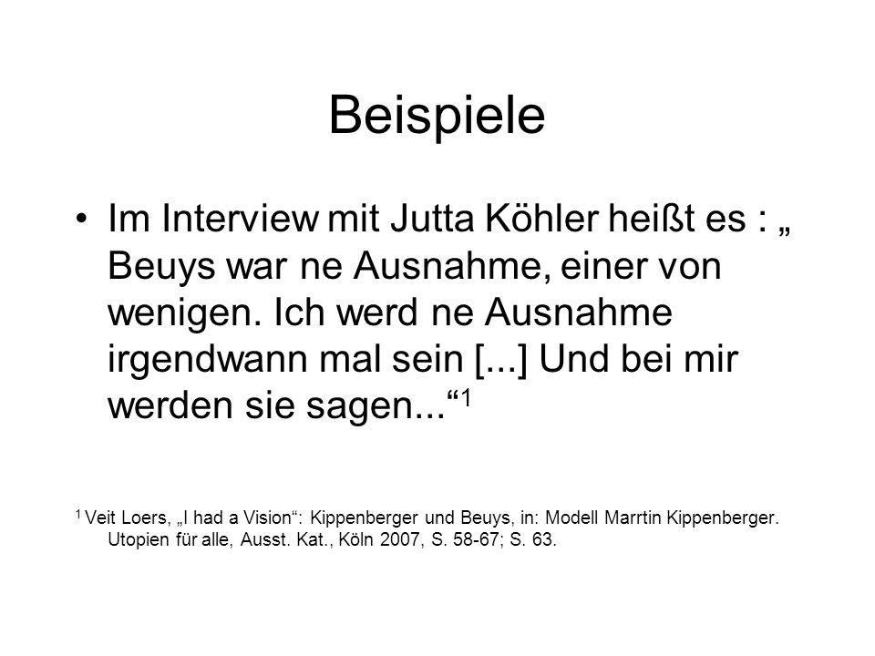 """Beispiele Im Interview mit Jutta Köhler heißt es : """" Beuys war ne Ausnahme, einer von wenigen."""