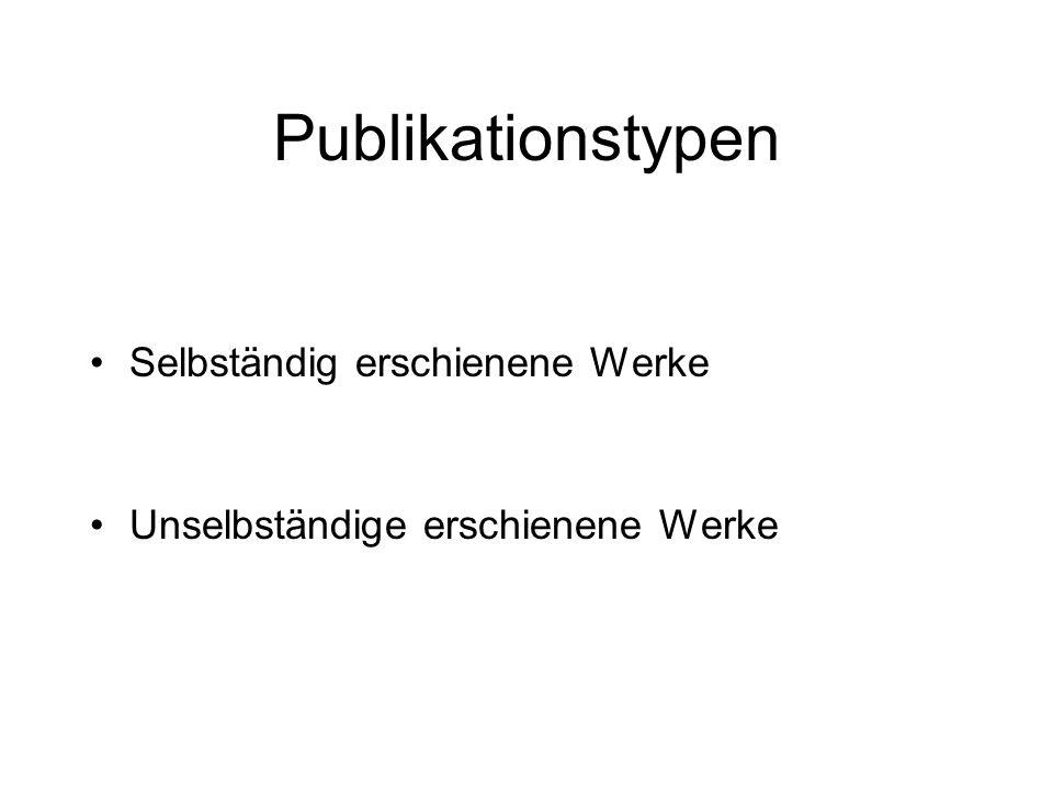 Publikationstypen Selbständig erschienene Werke Unselbständige erschienene Werke