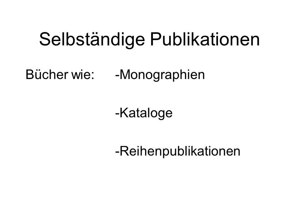 Selbständige Publikationen Bücher wie: -Monographien -Kataloge -Reihenpublikationen