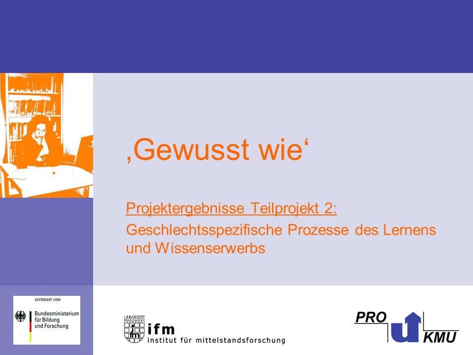 'Gewusst wie' Projektergebnisse Teilprojekt 2: Geschlechtsspezifische Prozesse des Lernens und Wissenserwerbs