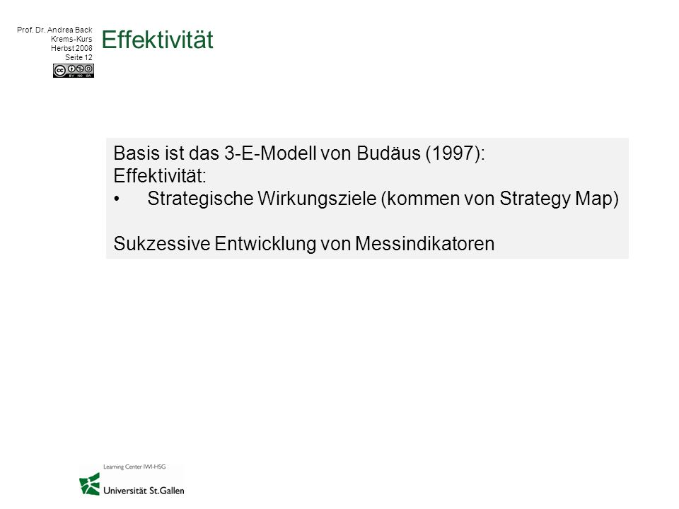 Prof. Dr. Andrea Back Krems-Kurs Herbst 2008 Seite 12 Effektivität Basis ist das 3-E-Modell von Budäus (1997): Effektivität: Strategische Wirkungsziel