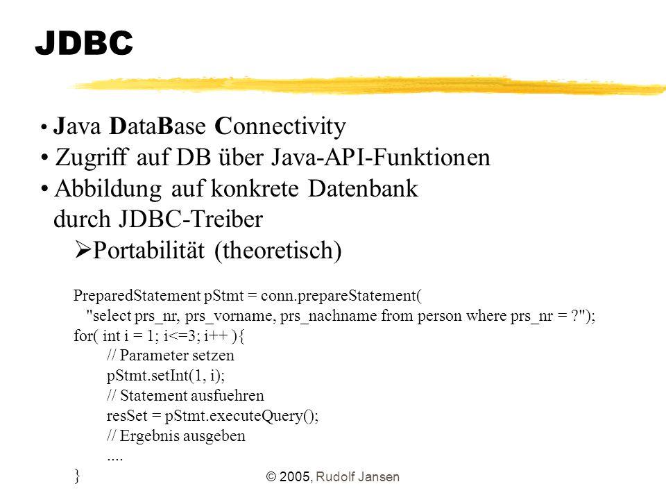 © 2005, Rudolf Jansen JDBC 4.0 – SQL/XML-Funktionen Aus SQLX-Standard  xmlagg()  xmlattributes()  xmlconcat()  xmlelement()  xmlforest() Ziel: Generierung einer XML-Darstellung aus relational gespeicherten Daten