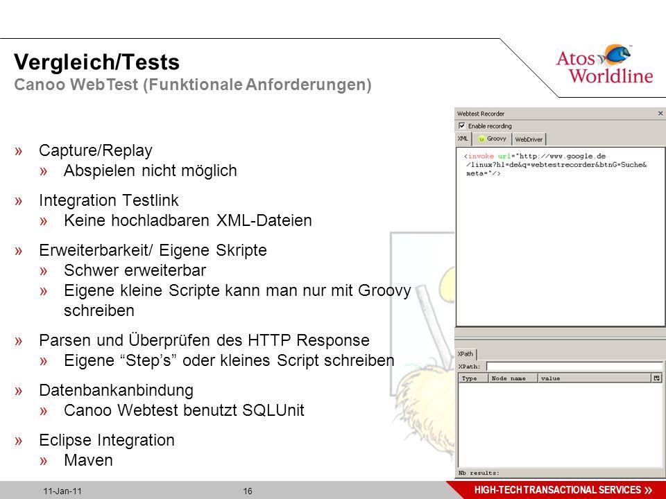 16 HIGH-TECH TRANSACTIONAL SERVICES 11-Jan-11 16 Vergleich/Tests »Capture/Replay »Abspielen nicht möglich »Integration Testlink »Keine hochladbaren XML-Dateien »Erweiterbarkeit/ Eigene Skripte »Schwer erweiterbar »Eigene kleine Scripte kann man nur mit Groovy schreiben »Parsen und Überprüfen des HTTP Response »Eigene Step's oder kleines Script schreiben »Datenbankanbindung »Canoo Webtest benutzt SQLUnit »Eclipse Integration »Maven Canoo WebTest (Funktionale Anforderungen)