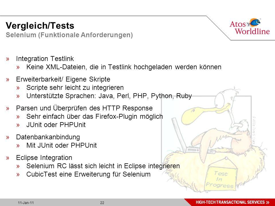 22 HIGH-TECH TRANSACTIONAL SERVICES 11-Jan-11 22 Vergleich/Tests »Integration Testlink »Keine XML-Dateien, die in Testlink hochgeladen werden können »Erweiterbarkeit/ Eigene Skripte »Scripte sehr leicht zu integrieren »Unterstützte Sprachen: Java, Perl, PHP, Python, Ruby »Parsen und Überprüfen des HTTP Response »Sehr einfach über das Firefox-Plugin möglich »JUnit oder PHPUnit »Datenbankanbindung »Mit JUnit oder PHPUnit »Eclipse Integration »Selenium RC lässt sich leicht in Eclipse integrieren »CubicTest eine Erweiterung für Selenium Selenium (Funktionale Anforderungen)