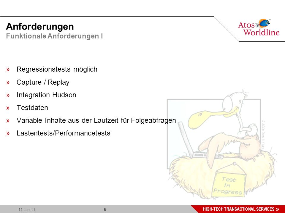 6 HIGH-TECH TRANSACTIONAL SERVICES 11-Jan-11 6 Anforderungen »Regressionstests möglich »Capture / Replay »Integration Hudson »Testdaten »Variable Inhalte aus der Laufzeit für Folgeabfragen »Lastentests/Performancetests Funktionale Anforderungen I