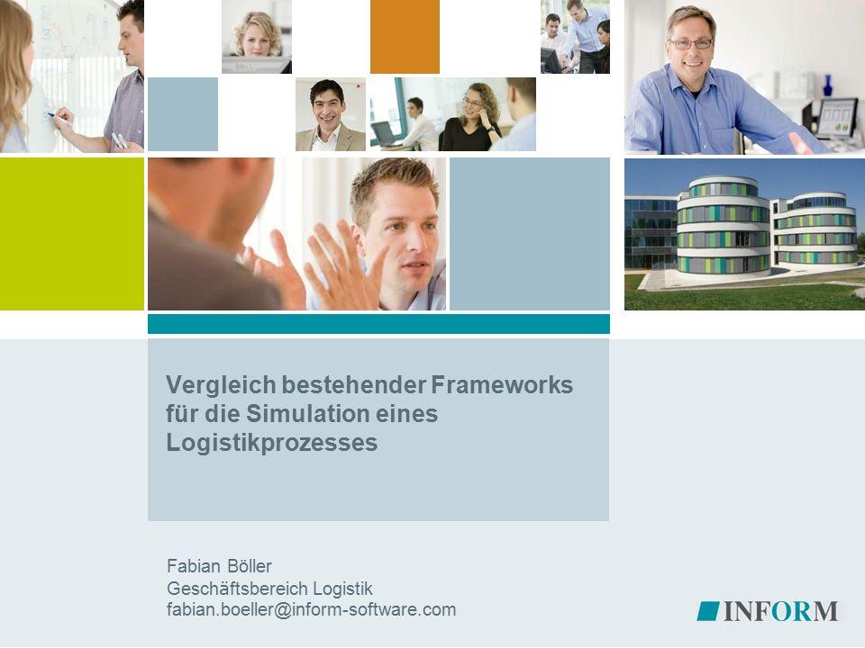 Vergleich bestehender Frameworks für die Simulation eines Logistikprozesses Fabian Böller Gesch ä ftsbereich Logistik fabian.boeller@inform-software.com