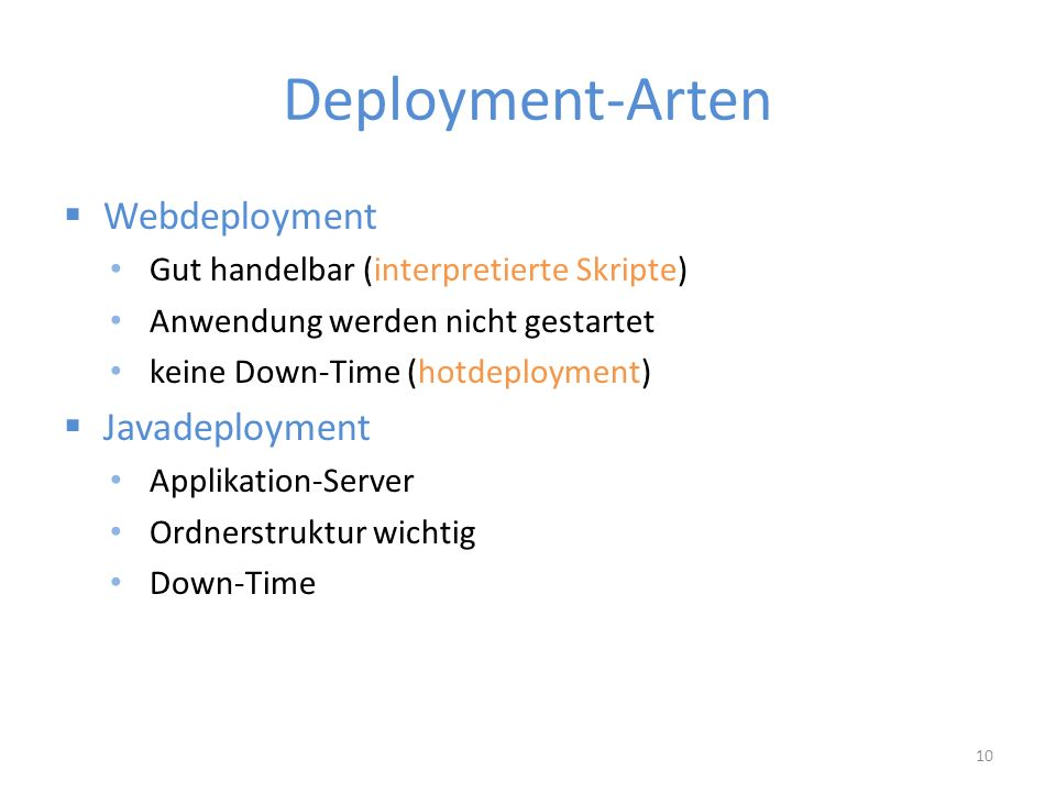 Deployment-Arten  Webdeployment Gut handelbar (interpretierte Skripte) Anwendung werden nicht gestartet keine Down-Time (hotdeployment)  Javadeployment Applikation-Server Ordnerstruktur wichtig Down-Time 10