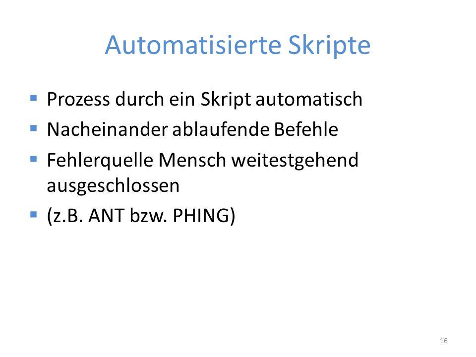 Automatisierte Skripte  Prozess durch ein Skript automatisch  Nacheinander ablaufende Befehle  Fehlerquelle Mensch weitestgehend ausgeschlossen  (z.B.