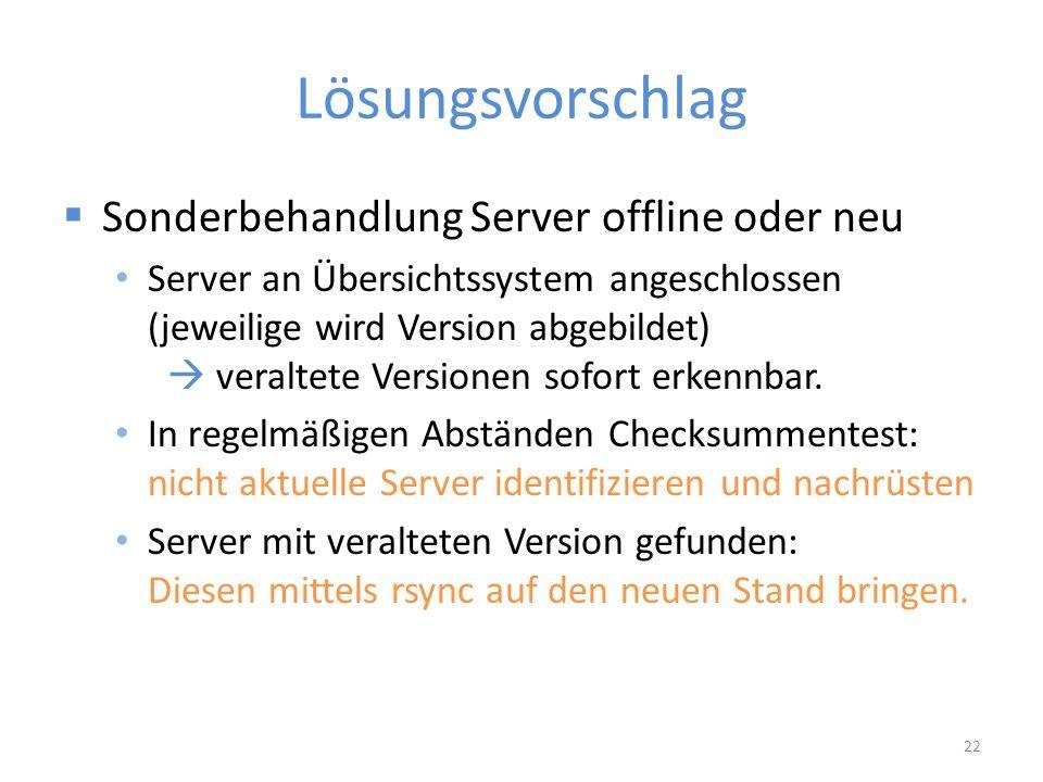 Lösungsvorschlag  Sonderbehandlung Server offline oder neu Server an Übersichtssystem angeschlossen (jeweilige wird Version abgebildet)  veraltete Versionen sofort erkennbar.
