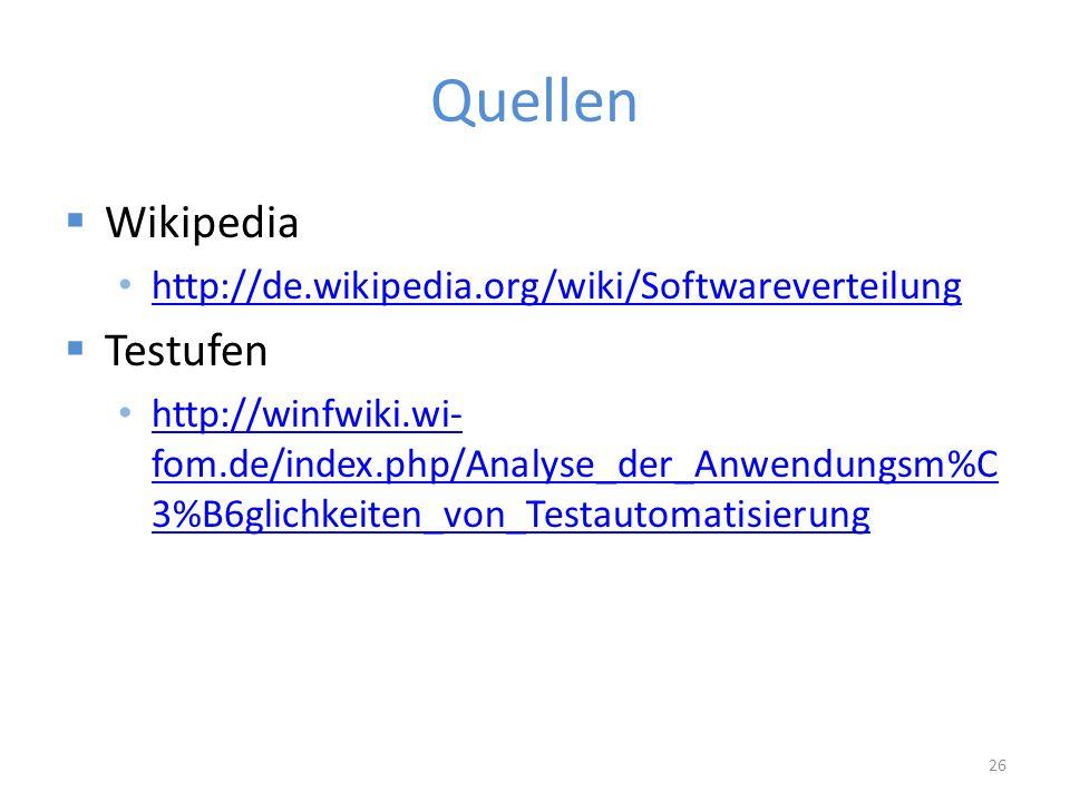 Quellen  Wikipedia http://de.wikipedia.org/wiki/Softwareverteilung  Testufen http://winfwiki.wi- fom.de/index.php/Analyse_der_Anwendungsm%C 3%B6glichkeiten_von_Testautomatisierung http://winfwiki.wi- fom.de/index.php/Analyse_der_Anwendungsm%C 3%B6glichkeiten_von_Testautomatisierung 26