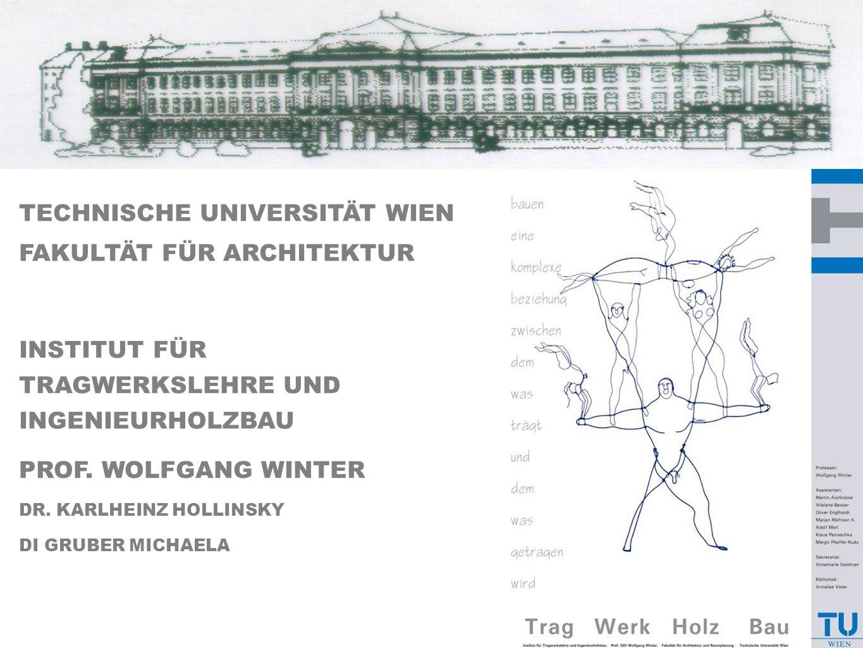 Trag Werk Holz Bau Institut für Tragwerkslehre und Ingenieurholzbau - Fakultät für Architektur und Raumplanung Trag Werk Holz Bau Institut für Tragwerkslehre und Ingenieurholzbau - Fakultät für Architektur und Raumplanung TECHNISCHE UNIVERSITÄT WIEN FAKULTÄT FÜR ARCHITEKTUR INSTITUT FÜR TRAGWERKSLEHRE UND INGENIEURHOLZBAU PROF.