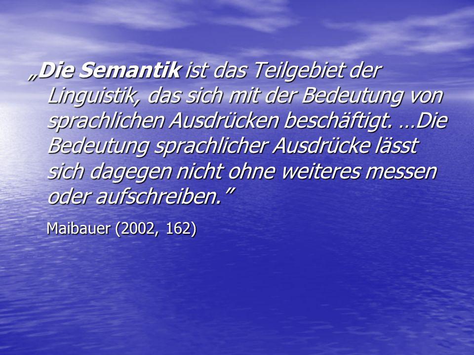 """""""Die Semantik ist das Teilgebiet der Linguistik, das sich mit der Bedeutung von sprachlichen Ausdrücken beschäftigt."""