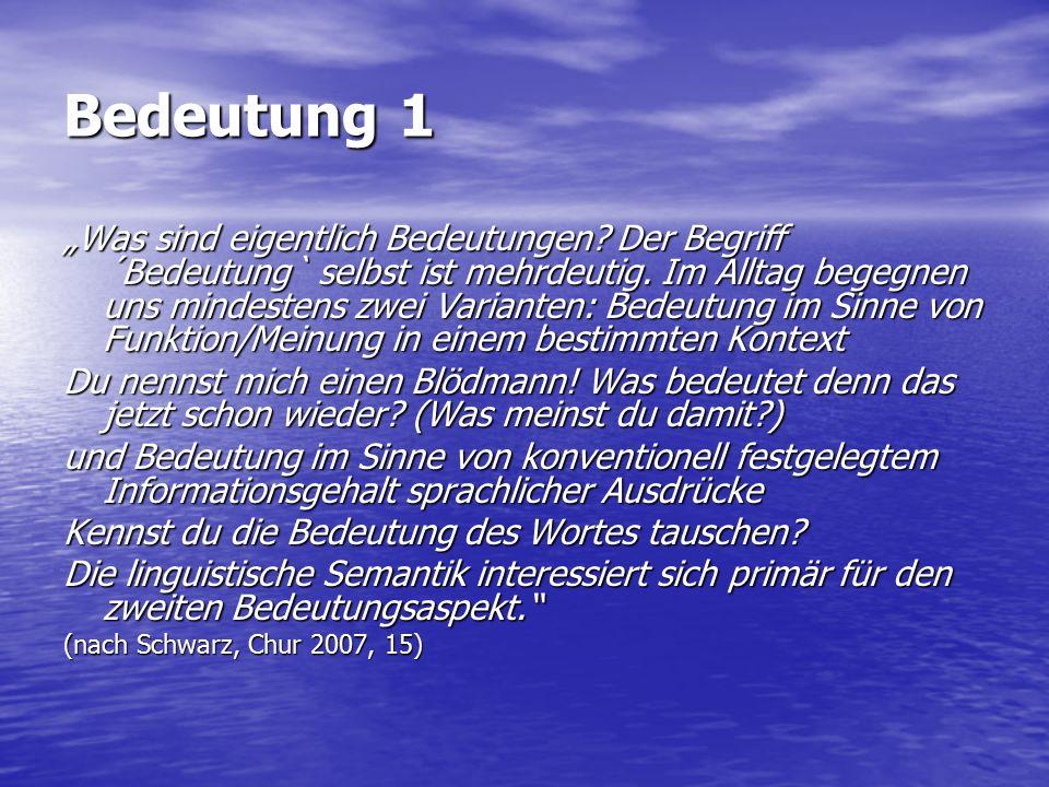 """Bedeutung 2 """"Unter Bedeutung versteht man zum einen das Wissen über die übliche Verwendung eines Wortes oder Ausdrucks innerhalb einer Sprachgemeinschaft und eines jeweils gegebenen Kontextes. (http://de.wikipedia.org/wiki/Bedeutung_ http://de.wikipedia.org/wiki/Bedeutung_ (Sprachphilosophie))"""