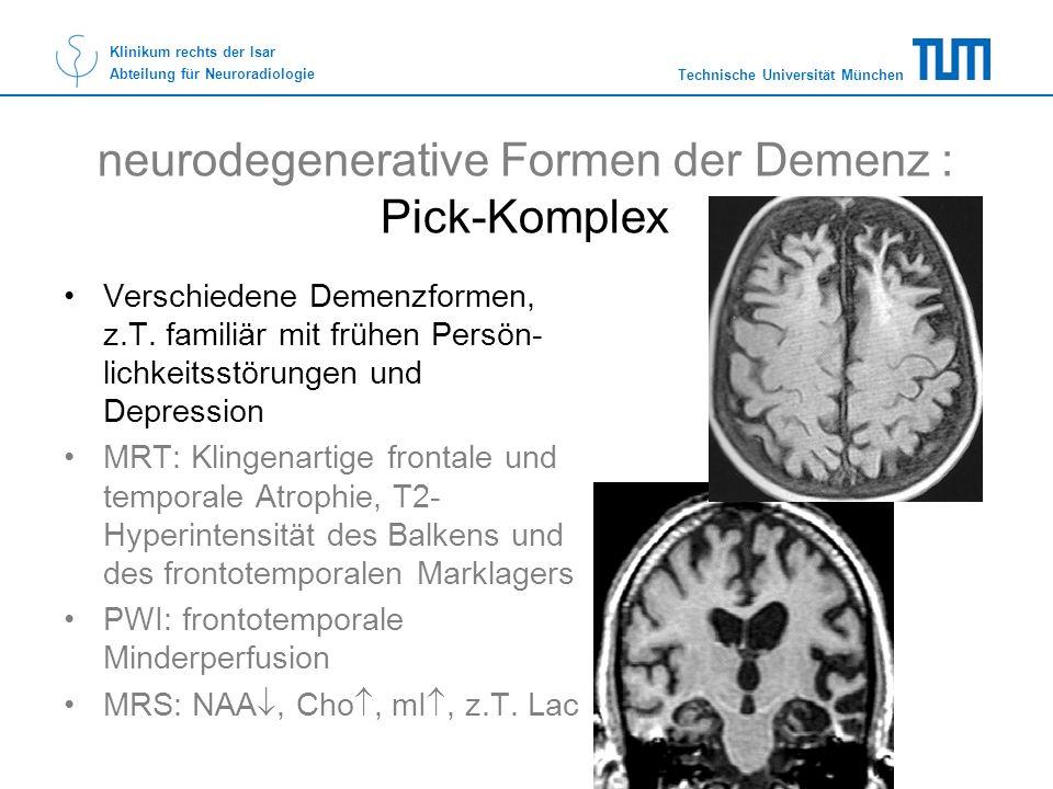 Technische Universität München Klinikum rechts der Isar Abteilung für Neuroradiologie neurodegenerative Formen der Demenz : Pick-Komplex Verschiedene