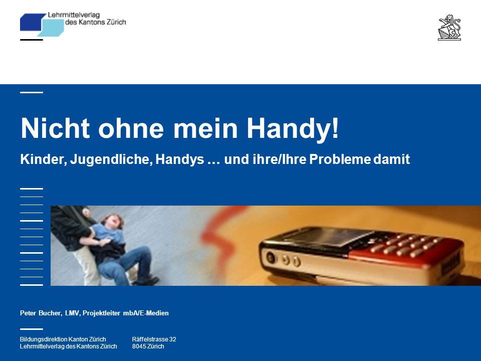 Bildungsdirektion Kanton Zürich Lehrmittelverlag des Kantons Zürich Räffelstrasse 32 8045 Zürich Nicht ohne mein Handy.