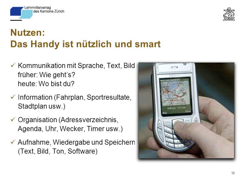 12 Nutzen: Das Handy ist nützlich und smart Kommunikation mit Sprache, Text, Bild früher: Wie geht's.
