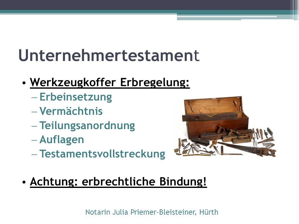 Unternehmertestament Werkzeugkoffer Erbregelung:  Erbeinsetzung  Vermächtnis  Teilungsanordnung  Auflagen  Testamentsvollstreckung Achtung: erbre