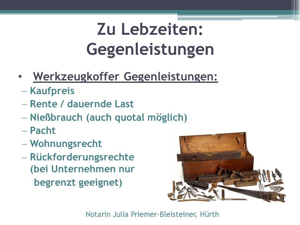 Zu Lebzeiten: Gegenleistungen Werkzeugkoffer Gegenleistungen:  Kaufpreis  Rente / dauernde Last  Nießbrauch (auch quotal möglich)  Pacht  Wohnung
