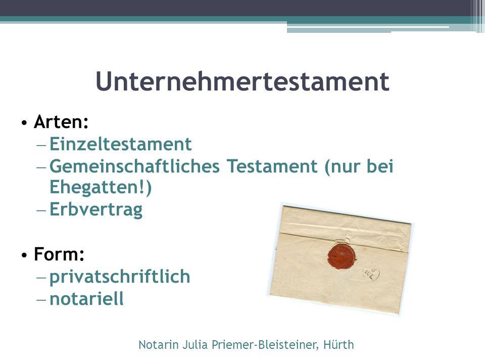 Unternehmertestament Arten:  Einzeltestament  Gemeinschaftliches Testament (nur bei Ehegatten!)  Erbvertrag Form:  privatschriftlich  notariell N