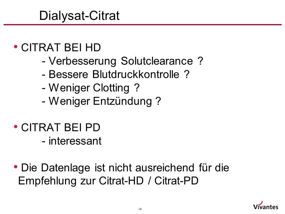 -45- Dialysat-Citrat CITRAT BEI HD - Verbesserung Solutclearance ? - Bessere Blutdruckkontrolle ? - Weniger Clotting ? - Weniger Entzündung ? CITRAT B