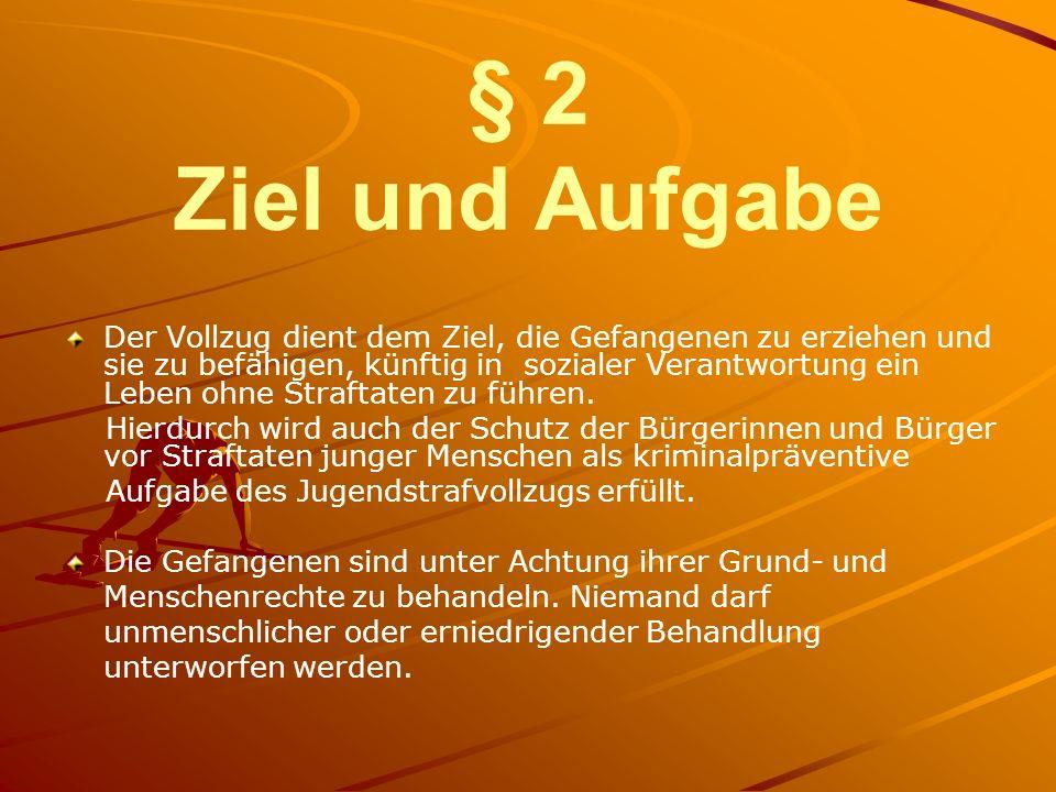 § 3 Erziehungsauftrag, Vollzugsgestaltung (1) Der Vollzug ist erzieherisch zu gestalten.