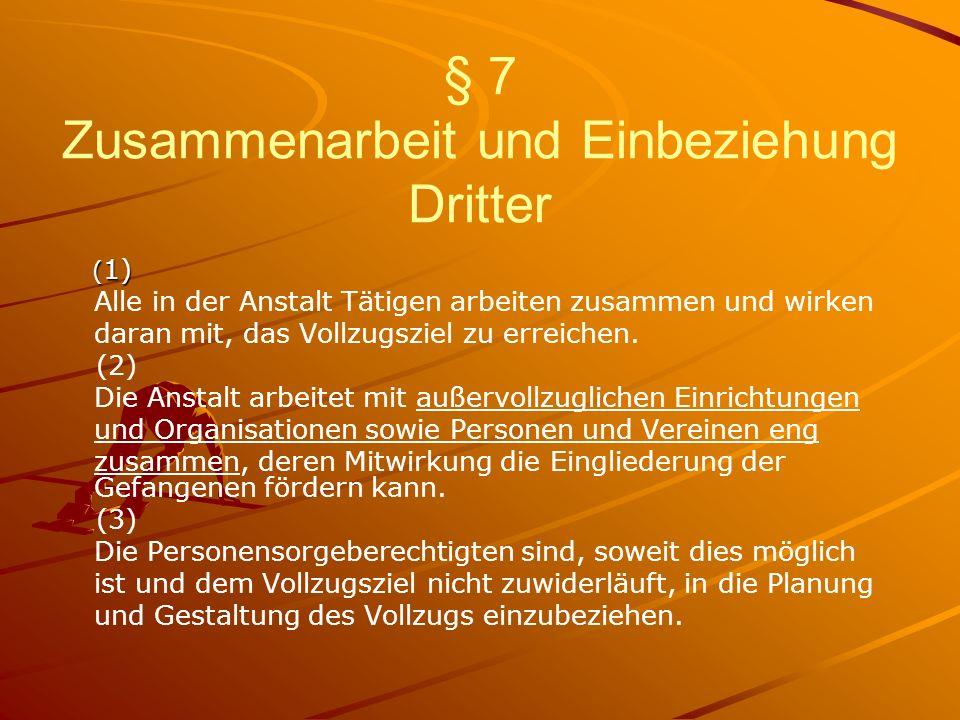 § 7 Zusammenarbeit und Einbeziehung Dritter ( 1) ( 1) Alle in der Anstalt Tätigen arbeiten zusammen und wirken daran mit, das Vollzugsziel zu erreichen.