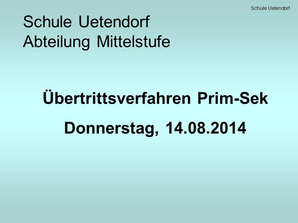 Schule Uetendorf Schule Uetendorf Abteilung Mittelstufe Übertrittsverfahren Prim-Sek Donnerstag, 14.08.2014