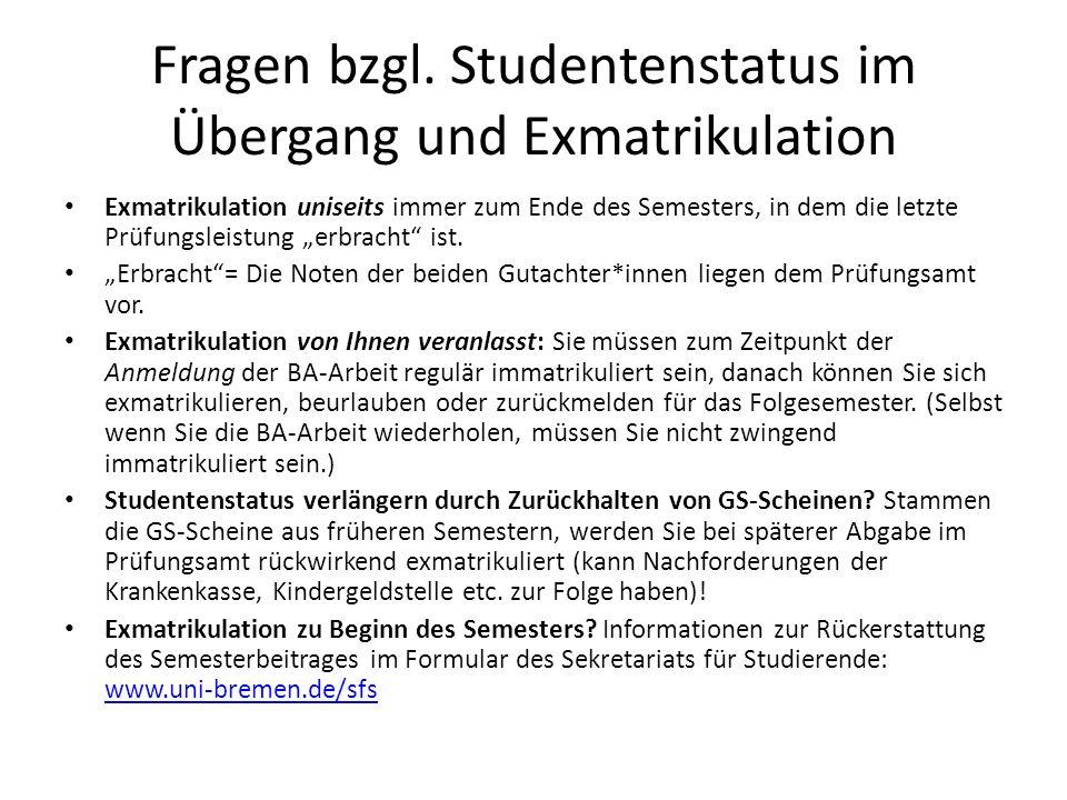 Fragen bzgl. Studentenstatus im Übergang und Exmatrikulation Exmatrikulation uniseits immer zum Ende des Semesters, in dem die letzte Prüfungsleistung