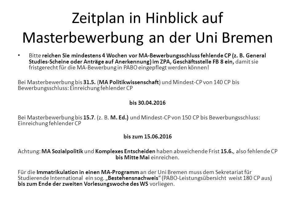 Zeitplan in Hinblick auf Masterbewerbung an der Uni Bremen Bitte reichen Sie mindestens 4 Wochen vor MA-Bewerbungsschluss fehlende CP (z.