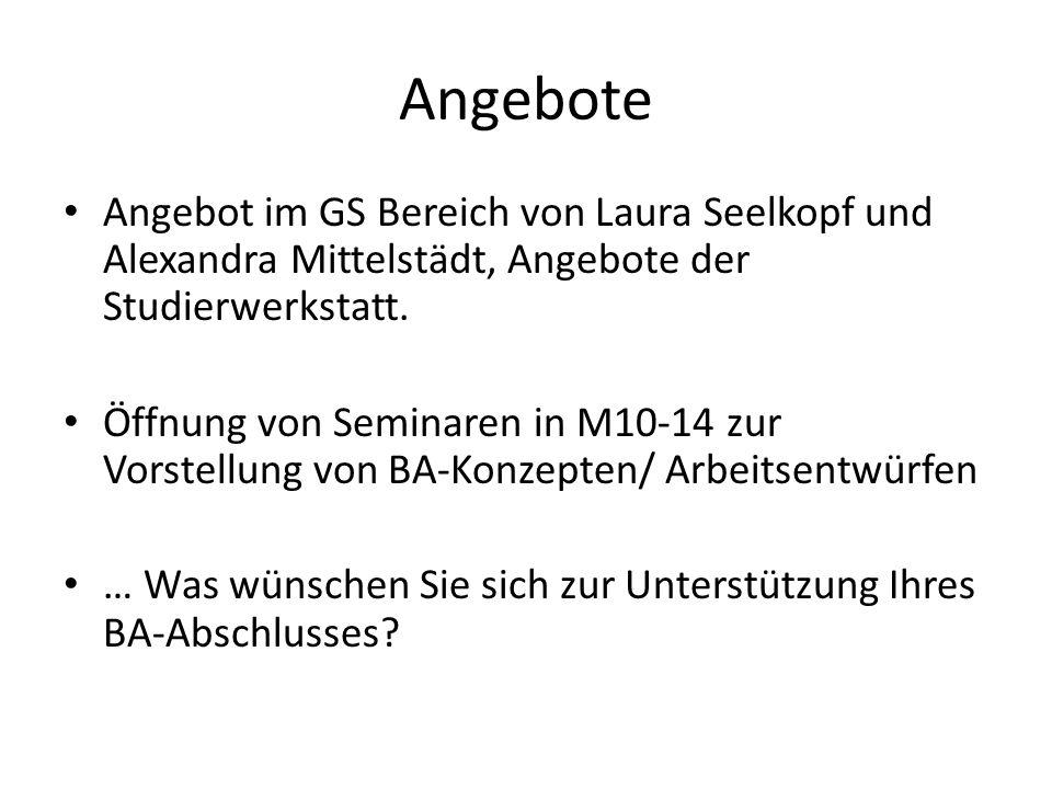 Angebote Angebot im GS Bereich von Laura Seelkopf und Alexandra Mittelstädt, Angebote der Studierwerkstatt. Öffnung von Seminaren in M10-14 zur Vorste