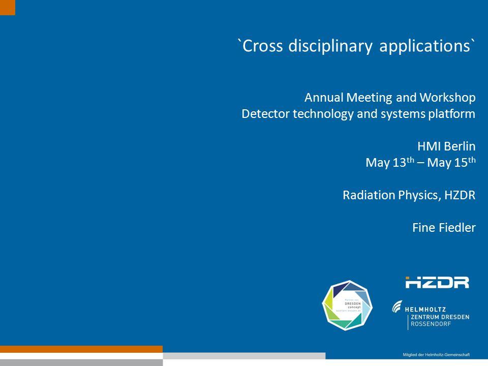 Member of the Helmholtz Association Fine Fiedler Radiation Physics Dresden-Rossendorf Common Application (HZDR, KIT) for further funding by DFG in progress