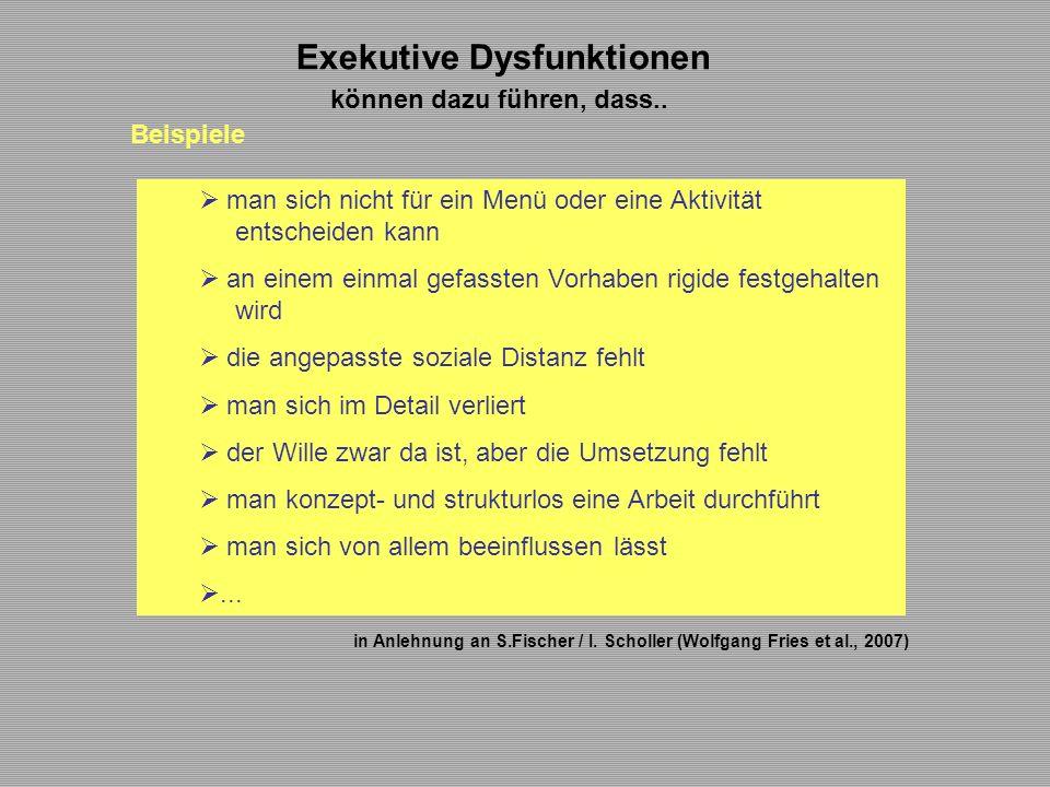 Exekutive Dysfunktionen können dazu führen, dass..  man sich nicht für ein Menü oder eine Aktivität entscheiden kann  an einem einmal gefassten Vorh
