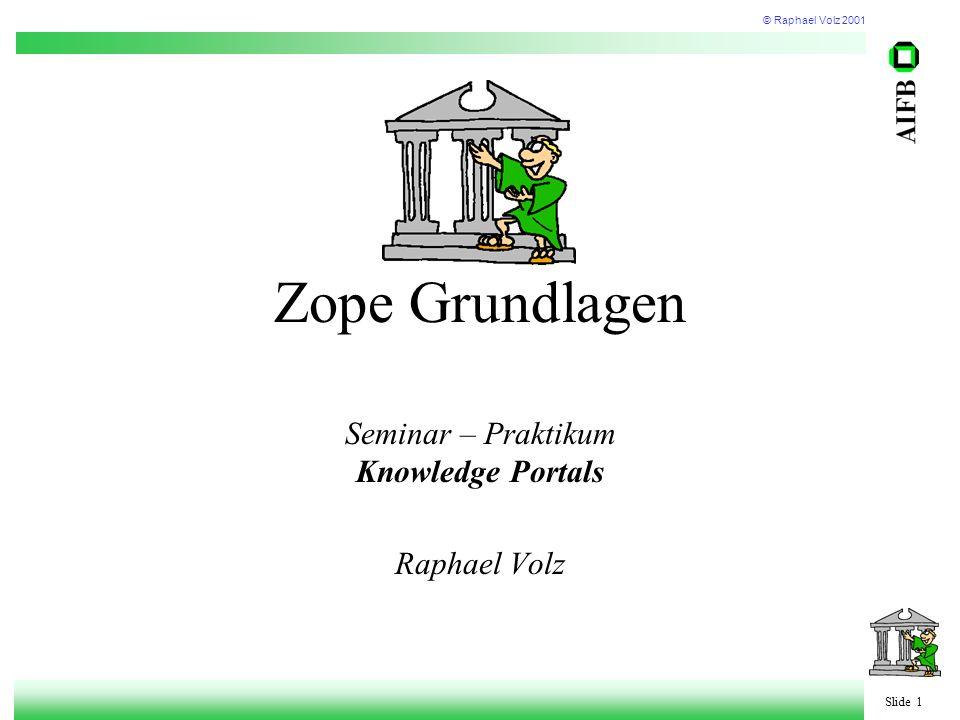 © Raphael Volz 2001 Slide 1 Zope Grundlagen Seminar – Praktikum Knowledge Portals Raphael Volz
