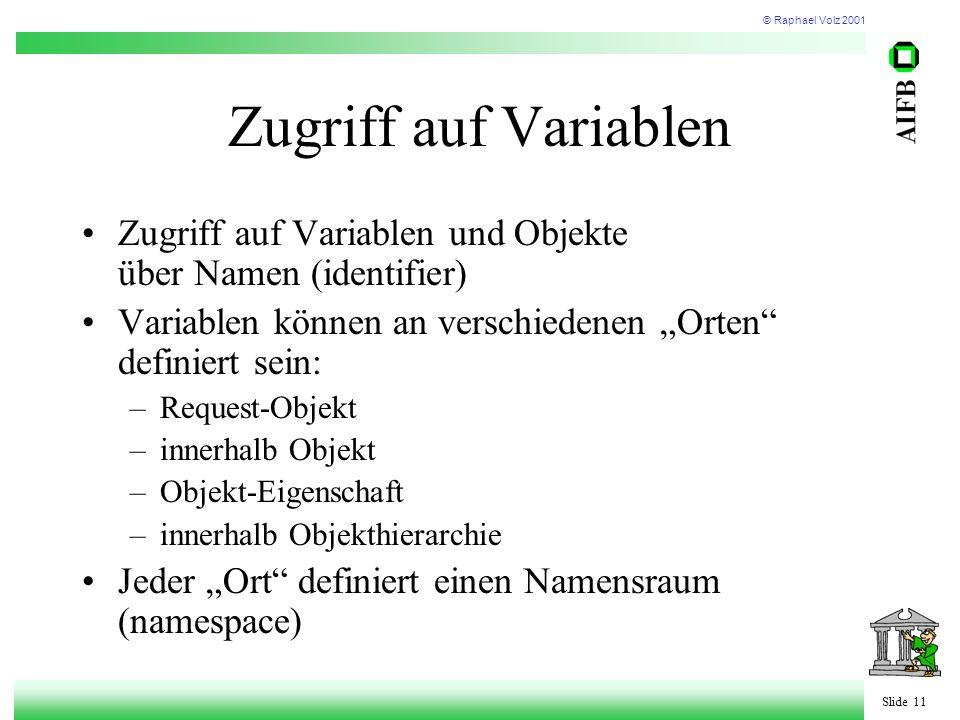 """© Raphael Volz 2001 Slide 11 Zugriff auf Variablen Zugriff auf Variablen und Objekte über Namen (identifier) Variablen können an verschiedenen """"Orten"""""""