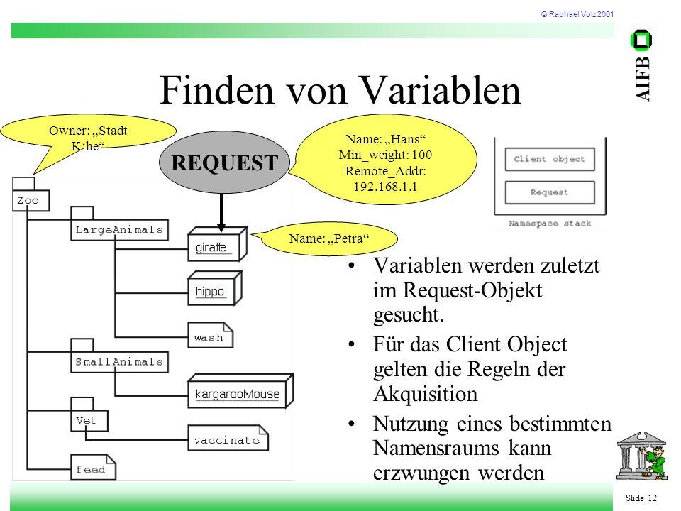 © Raphael Volz 2001 Slide 12 Finden von Variablen Variablen werden zuletzt im Request-Objekt gesucht. Für das Client Object gelten die Regeln der Akqu