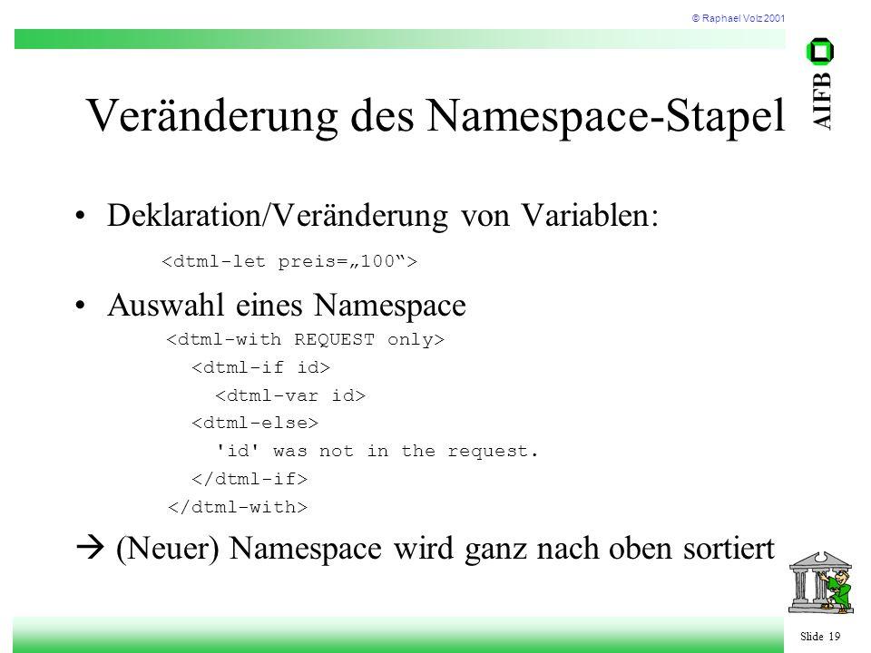 © Raphael Volz 2001 Slide 19 Veränderung des Namespace-Stapel Deklaration/Veränderung von Variablen: Auswahl eines Namespace id was not in the request.