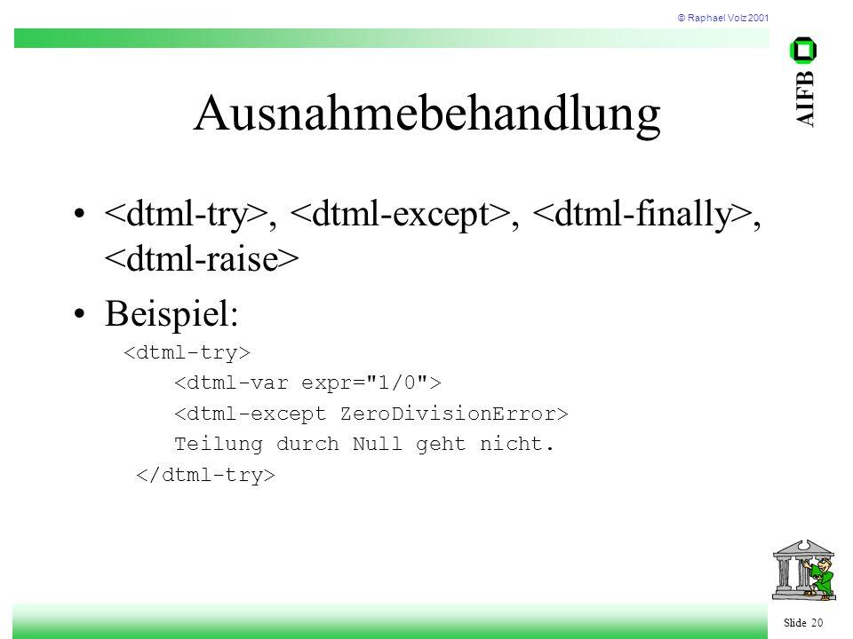 © Raphael Volz 2001 Slide 20 Ausnahmebehandlung,,, Beispiel: Teilung durch Null geht nicht.