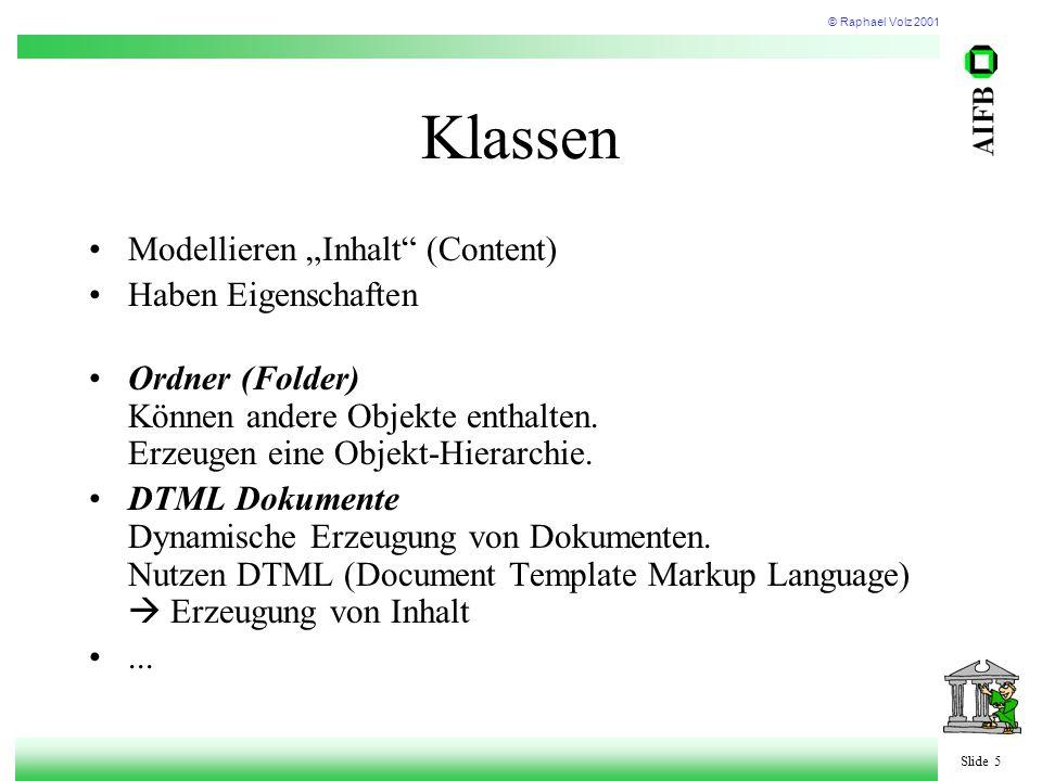 """© Raphael Volz 2001 Slide 5 Klassen Modellieren """"Inhalt (Content) Haben Eigenschaften Ordner (Folder) Können andere Objekte enthalten."""