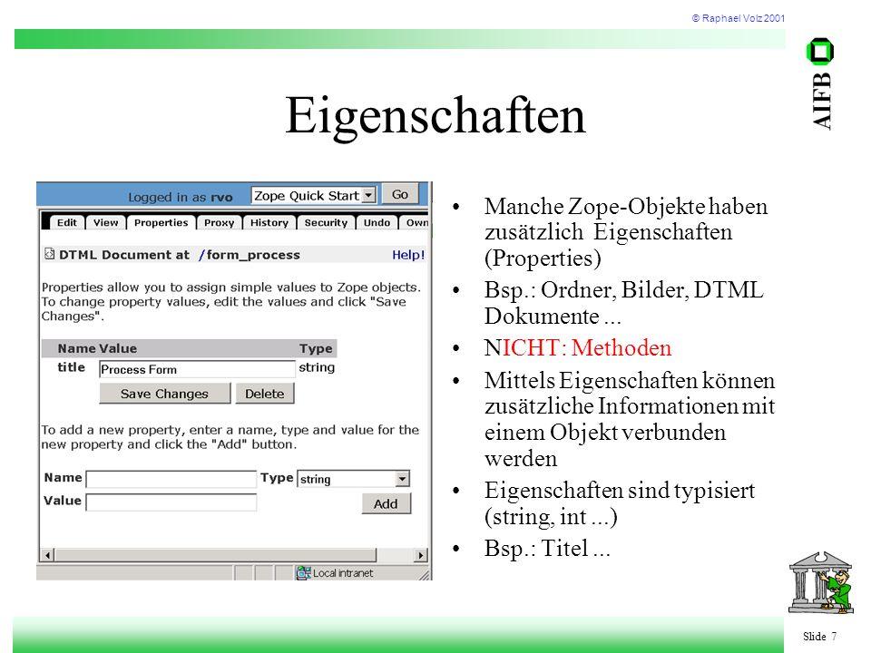 © Raphael Volz 2001 Slide 7 Eigenschaften Manche Zope-Objekte haben zusätzlich Eigenschaften (Properties) Bsp.: Ordner, Bilder, DTML Dokumente...