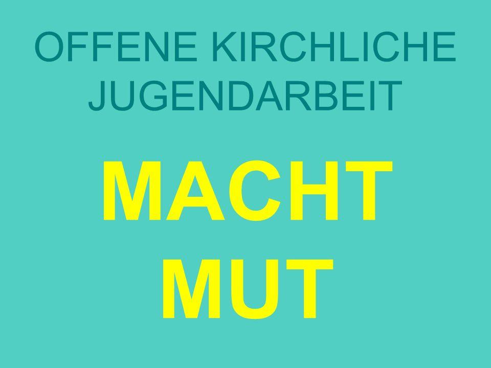 OFFENE KIRCHLICHE JUGENDARBEIT MACHT MUT