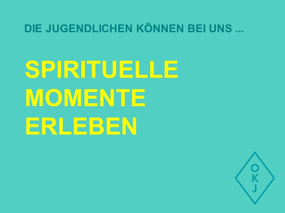SPIRITUELLE MOMENTE ERLEBEN DIE JUGENDLICHEN KÖNNEN BEI UNS...