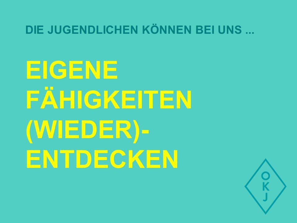 EIGENE FÄHIGKEITEN (WIEDER)- ENTDECKEN DIE JUGENDLICHEN KÖNNEN BEI UNS...