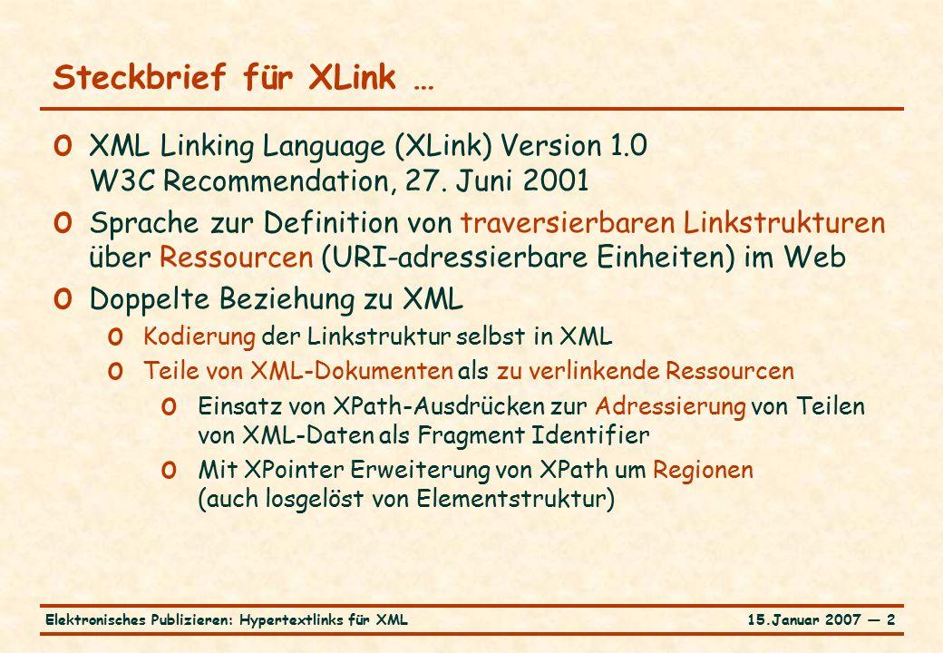 15.Januar 2007 — 13Elektronisches Publizieren: Hypertextlinks für XML … Sprachschatz von XLink … o Elementhierarchie Keine geschachtelten Linkbeschreibungen möglich.