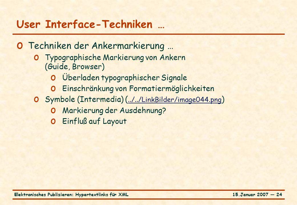 15.Januar 2007 — 24Elektronisches Publizieren: Hypertextlinks für XML User Interface-Techniken … o Techniken der Ankermarkierung … o Typographische Markierung von Ankern (Guide, Browser) o Überladen typographischer Signale o Einschränkung von Formatiermöglichkeiten o Symbole (Intermedia) (../../LinkBilder/image044.png )../../LinkBilder/image044.png o Markierung der Ausdehnung.
