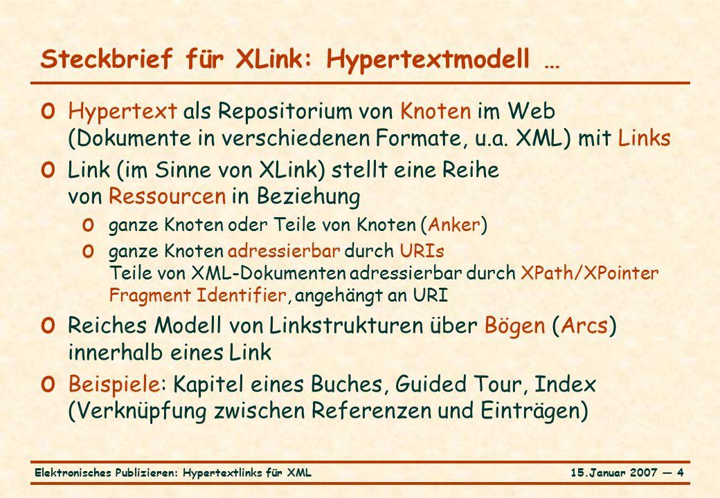 15.Januar 2007 — 15Elektronisches Publizieren: Hypertextlinks für XML … Sprachschatz von XLink … Pat Jones Pat Jones xlink:from= local xlink:to= remote xlink:show= new xlink:actuate= onRequest >