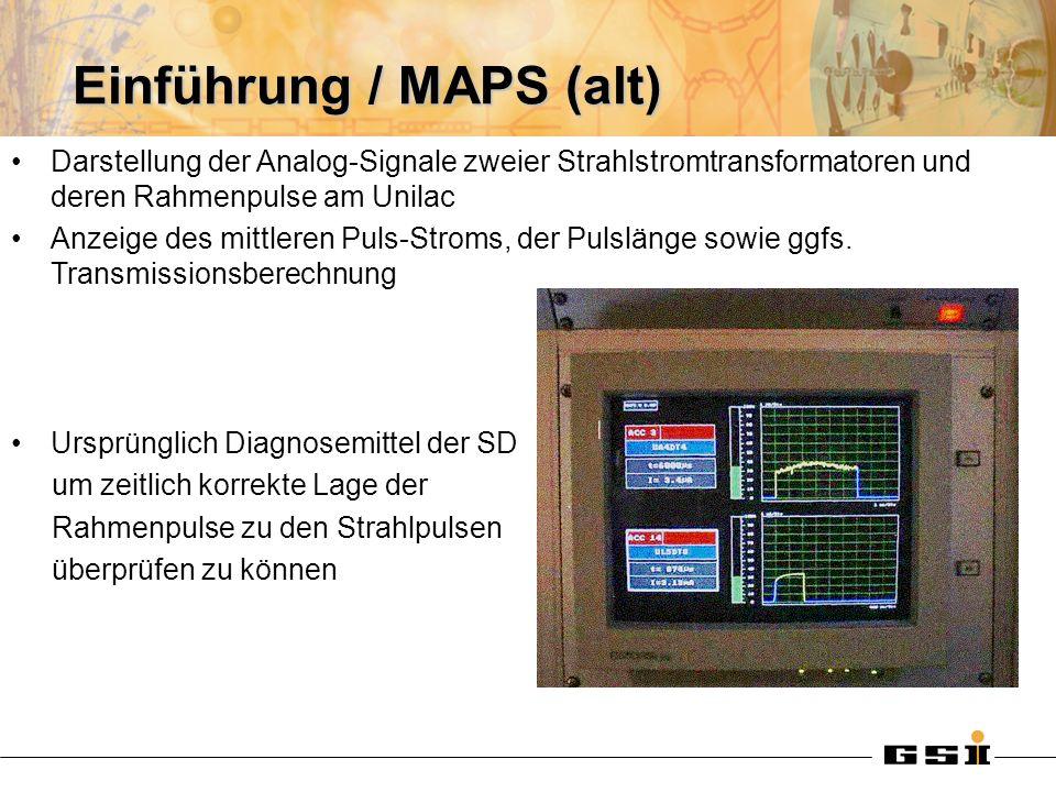 Einführung / MAPS (alt) Darstellung der Analog-Signale zweier Strahlstromtransformatoren und deren Rahmenpulse am Unilac Anzeige des mittleren Puls-Stroms, der Pulslänge sowie ggfs.